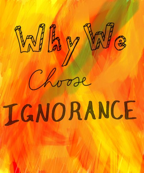 WhyWeChooseIgnorance